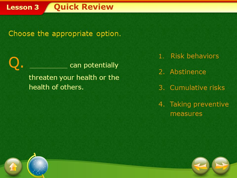 Quick Review Choose the appropriate option. Q. _________ can potentially threaten your health or the health of others.