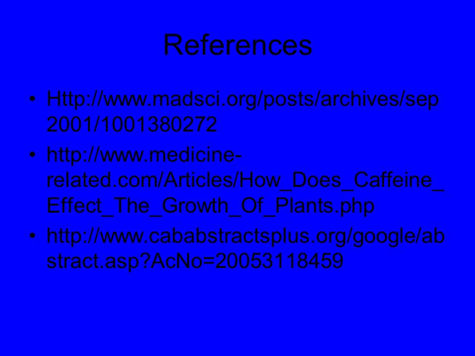 References Http://www.madsci.org/posts/archives/sep2001/1001380272