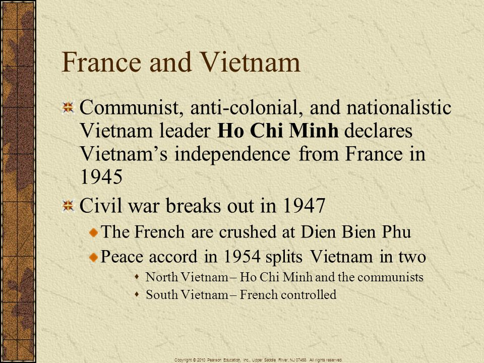 France and Vietnam Communist, anti-colonial, and nationalistic Vietnam leader Ho Chi Minh declares Vietnam's independence from France in 1945.
