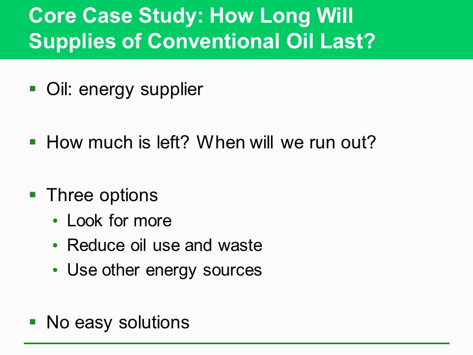Core Case Study: How Long Will Supplies of Conventional Oil Last