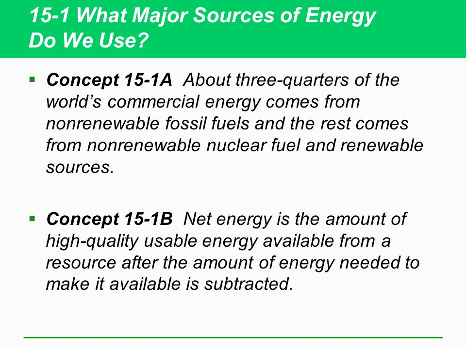 15-1 What Major Sources of Energy Do We Use