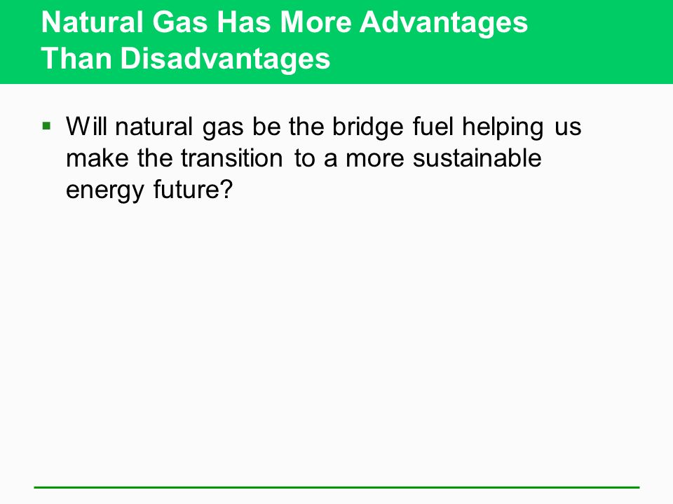 Natural Gas Has More Advantages Than Disadvantages
