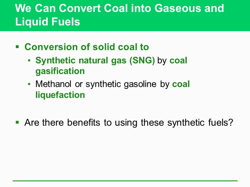 We Can Convert Coal into Gaseous and Liquid Fuels