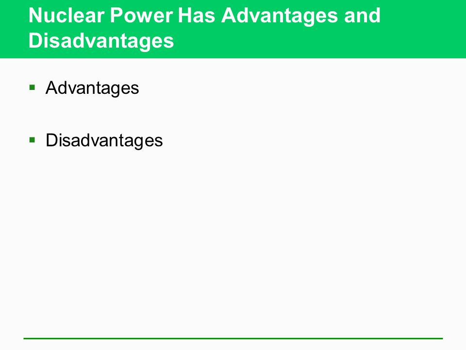 Nuclear Power Has Advantages and Disadvantages