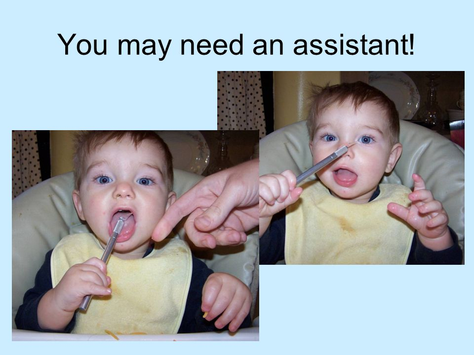 You may need an assistant!
