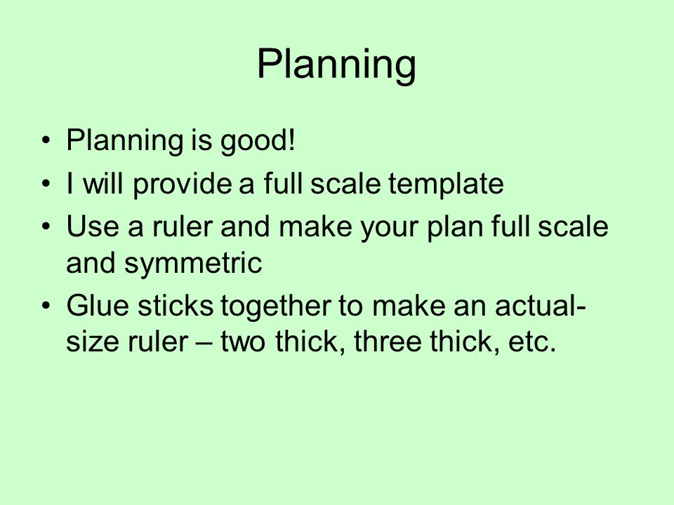 Planning Planning is good! I will provide a full scale template