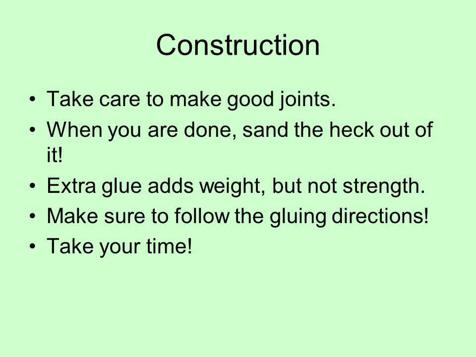 Construction Take care to make good joints.