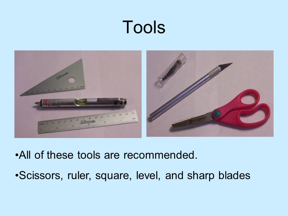 Tools All of these tools are recommended.