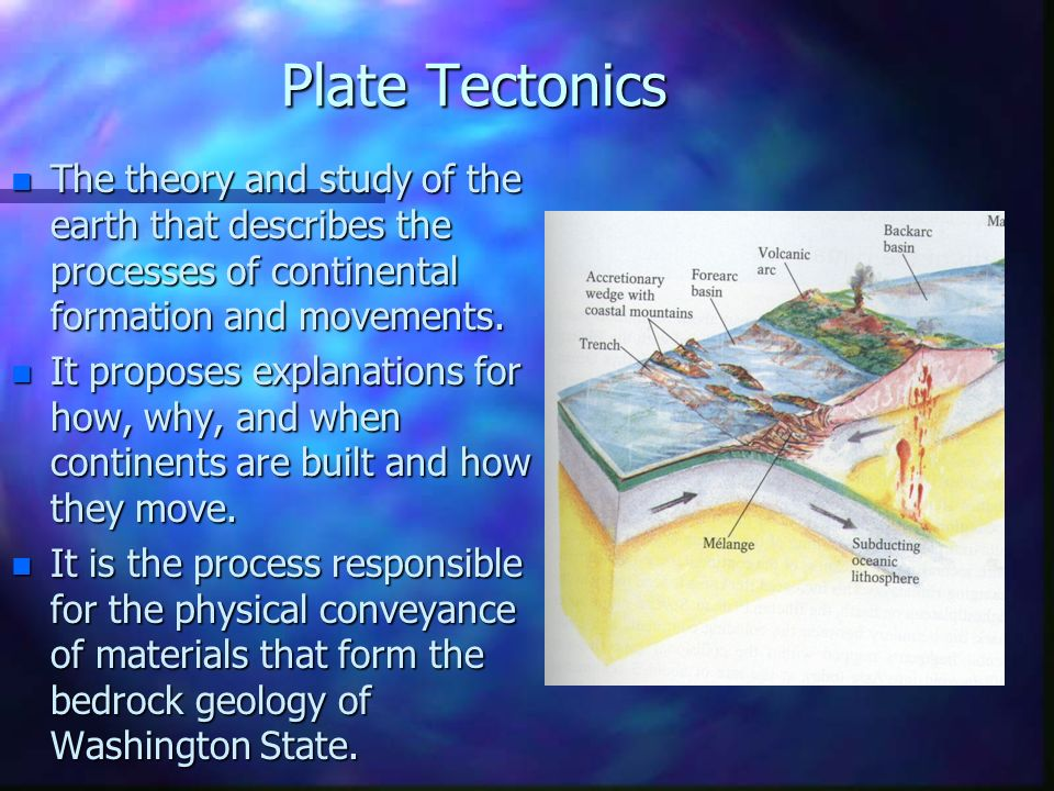 Plate Tectonics The theory and study of the earth that describes the processes of continental formation and movements.