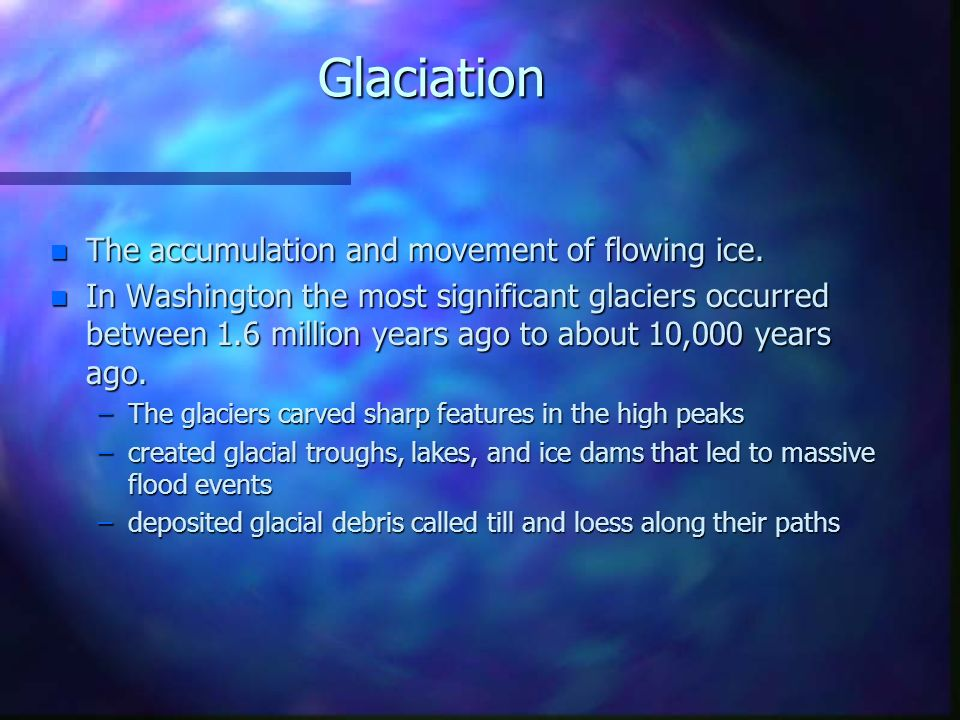 Glaciation The accumulation and movement of flowing ice.