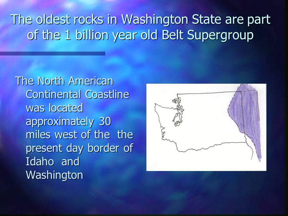The oldest rocks in Washington State are part of the 1 billion year old Belt Supergroup