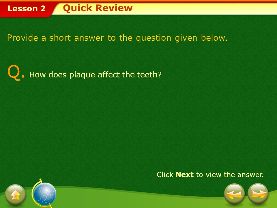 Q. How does plaque affect the teeth