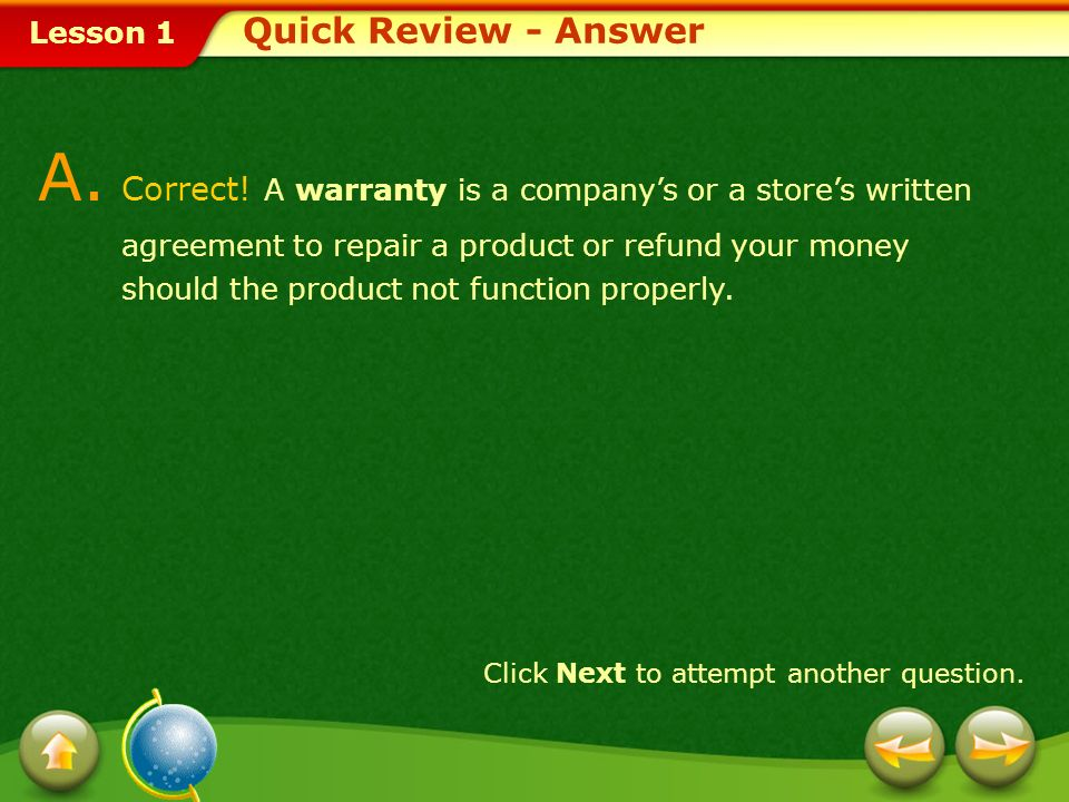 A. Correct! A warranty is a company's or a store's written