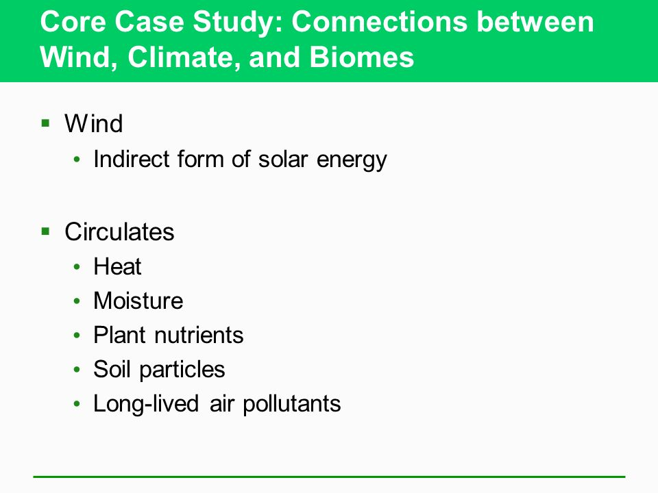 Core Case Study: Connections between Wind, Climate, and Biomes