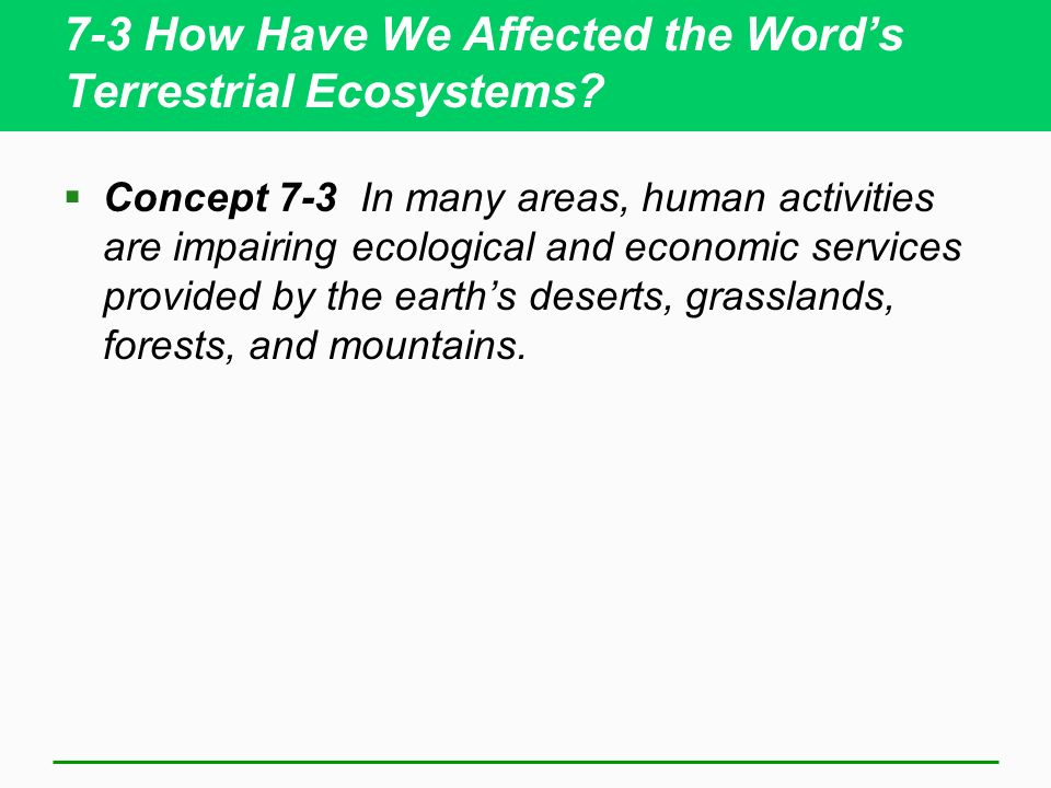 7-3 How Have We Affected the Word's Terrestrial Ecosystems