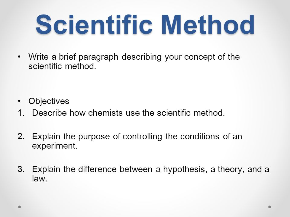 Scientific Method Write a brief paragraph describing your concept of the scientific method. Objectives.