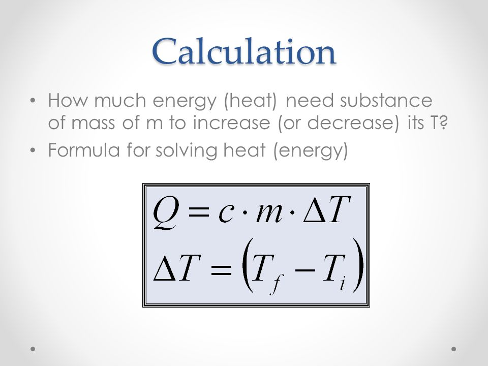 Calculation How much energy (heat) need substance of mass of m to increase (or decrease) its T.