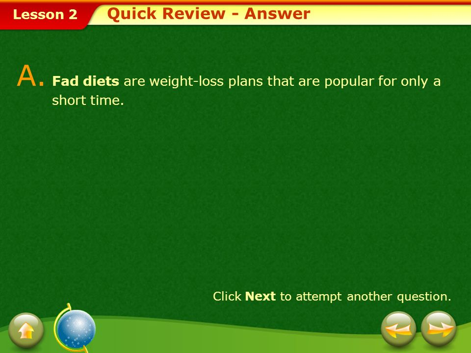 Quick Review - Answer A. Fad diets are weight-loss plans that are popular for only a short time.