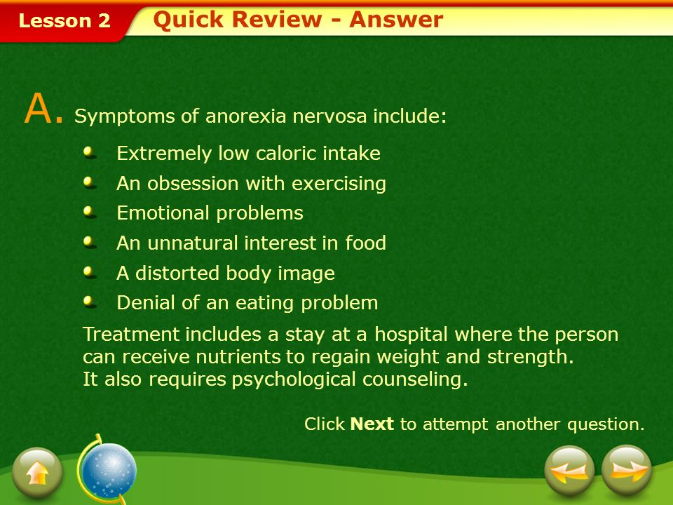 A. Symptoms of anorexia nervosa include: