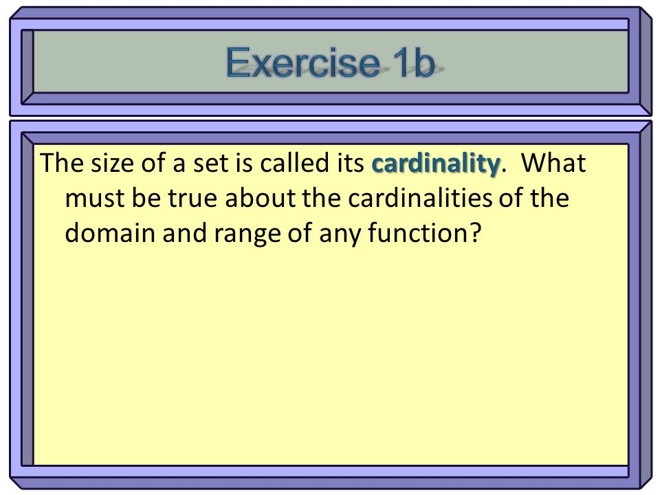 Exercise 1b The size of a set is called its cardinality.