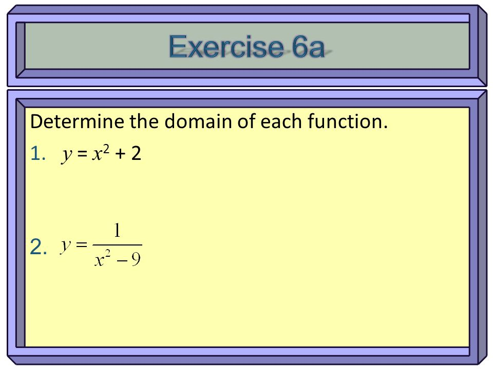Exercise 6a Determine the domain of each function. y = x2 + 2