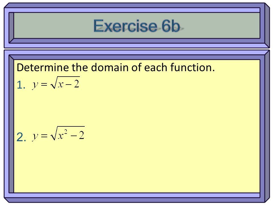 Exercise 6b Determine the domain of each function.