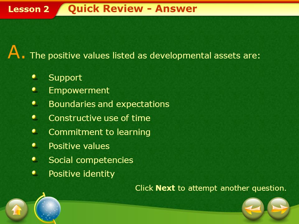 A. The positive values listed as developmental assets are: