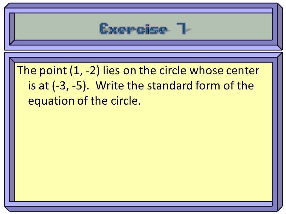 Exercise 7 The point (1, -2) lies on the circle whose center is at (-3, -5).