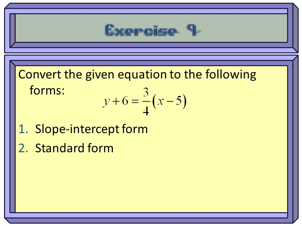 Exercise 9 Convert the given equation to the following forms: