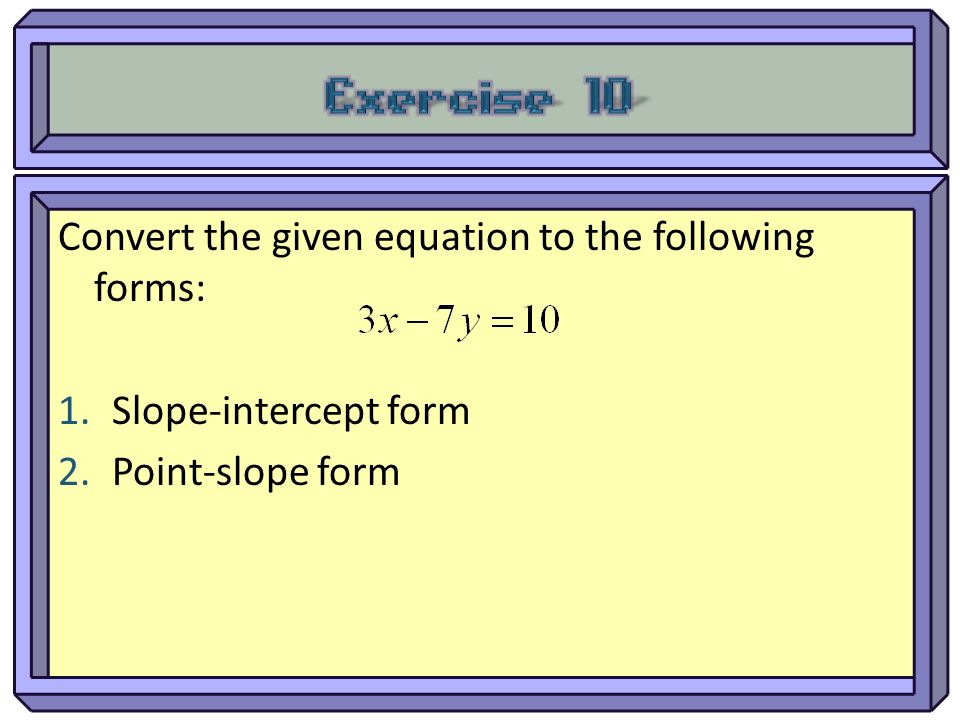 Exercise 10 Convert the given equation to the following forms: