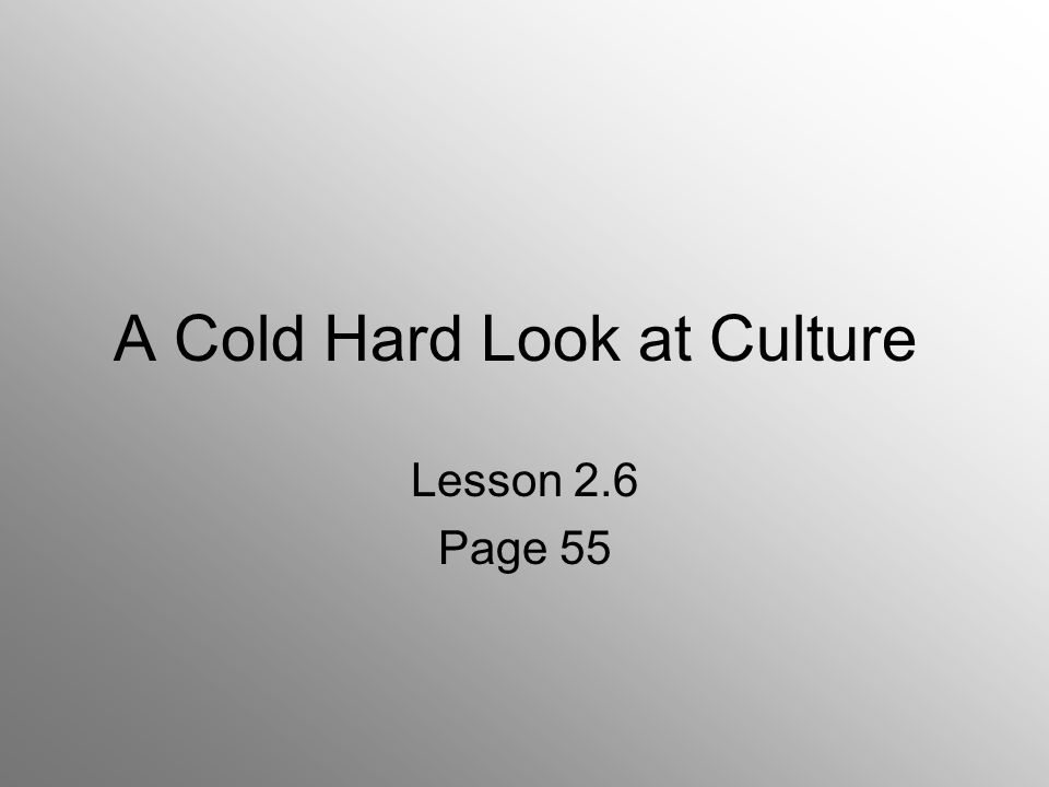 A Cold Hard Look at Culture