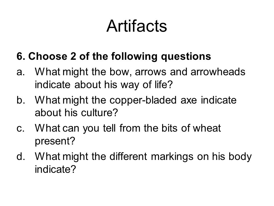 Artifacts 6. Choose 2 of the following questions