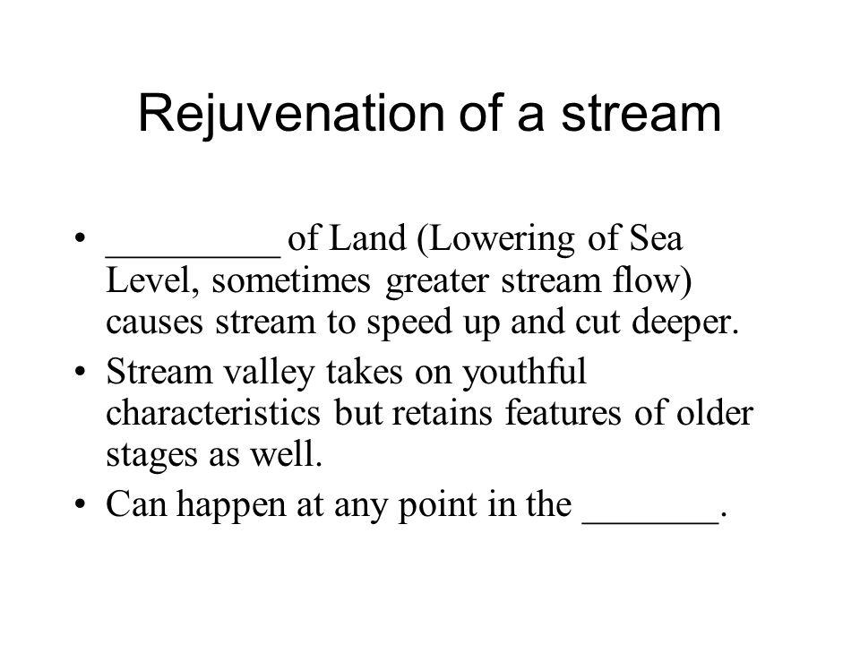 Rejuvenation of a stream