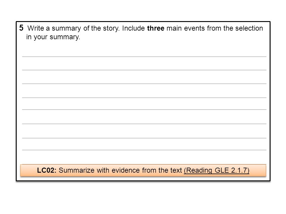 LC02: Summarize with evidence from the text (Reading GLE 2.1.7)