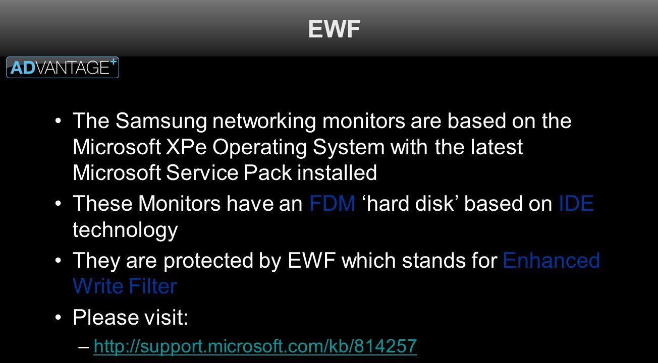 EWF The Samsung networking monitors are based on the Microsoft XPe Operating System with the latest Microsoft Service Pack installed.