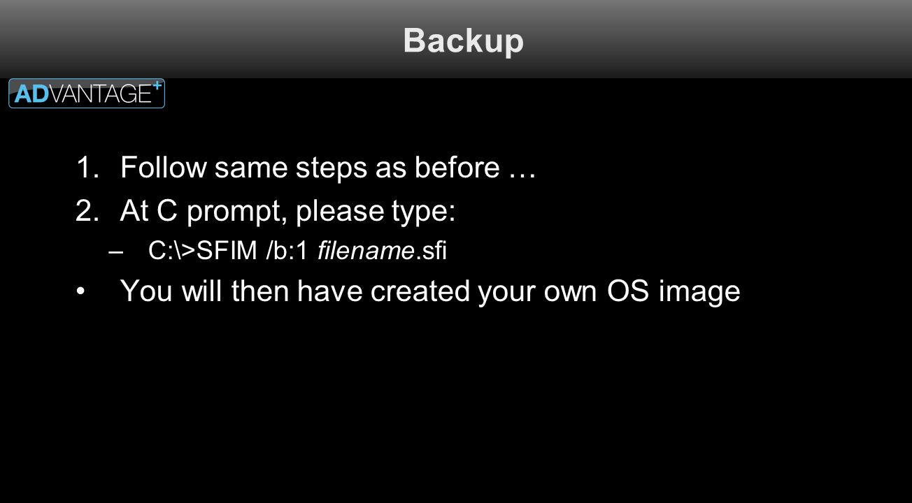 Backup Follow same steps as before … At C prompt, please type: