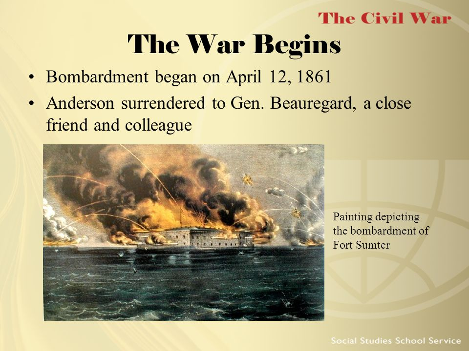 The War Begins Bombardment began on April 12, 1861