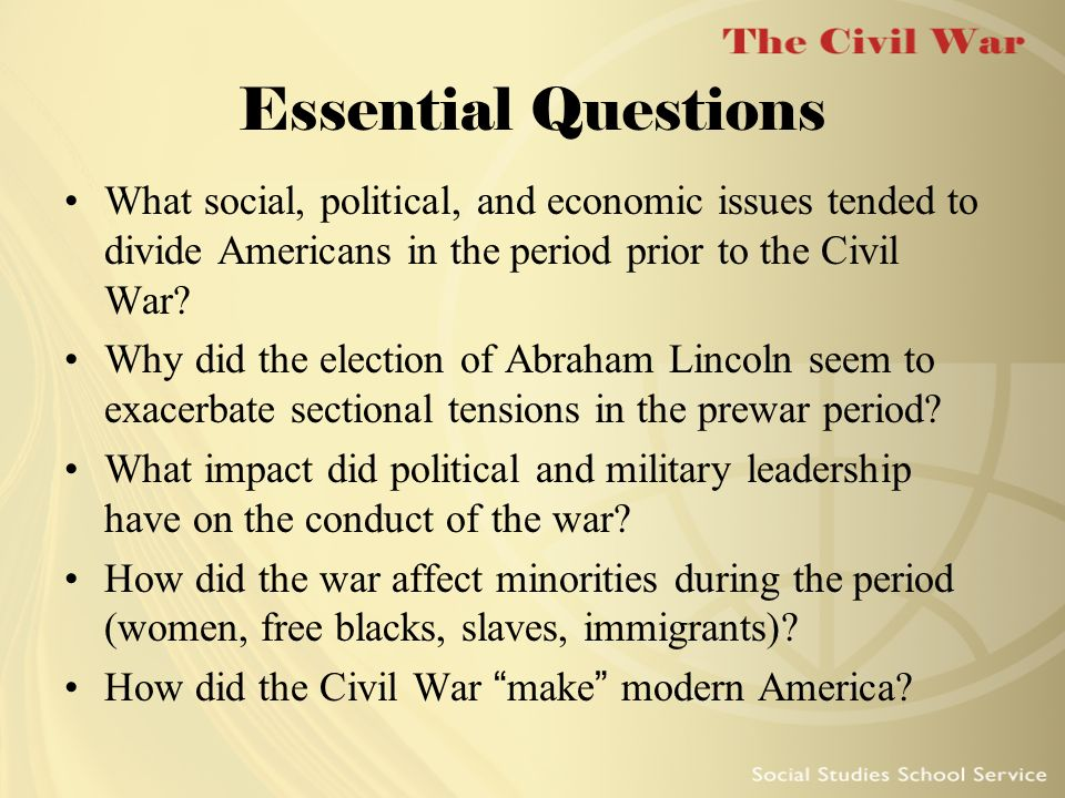 Essential Questions What social, political, and economic issues tended to divide Americans in the period prior to the Civil War