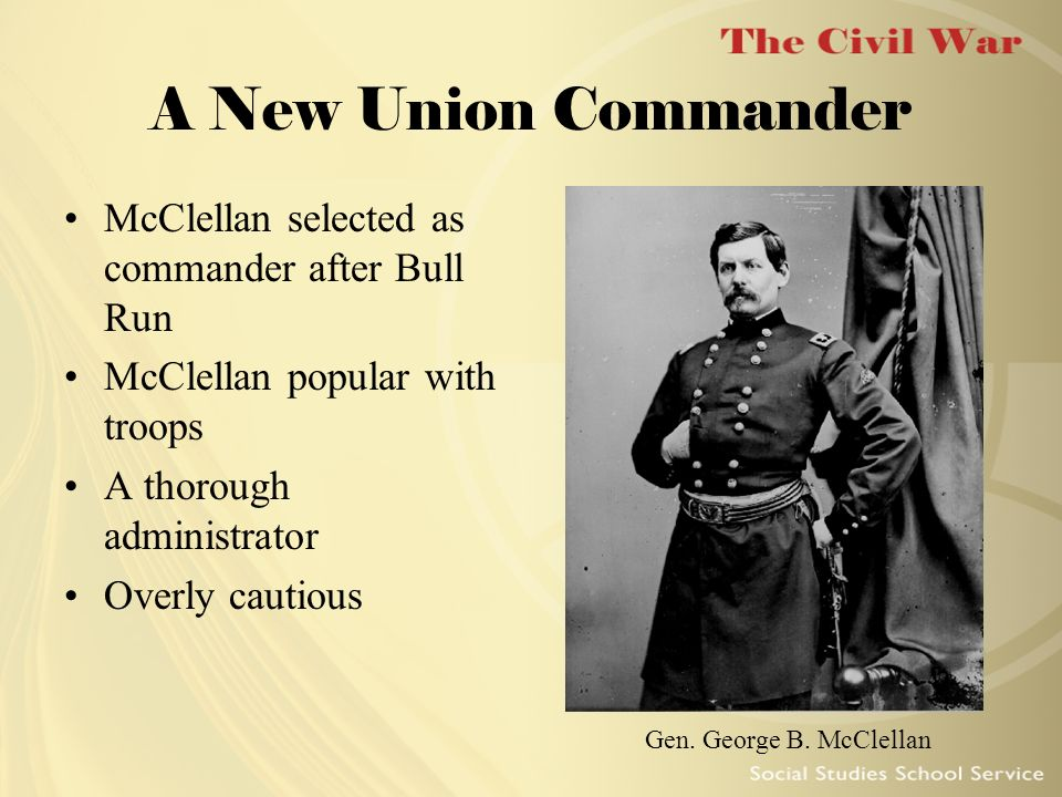 A New Union Commander McClellan selected as commander after Bull Run