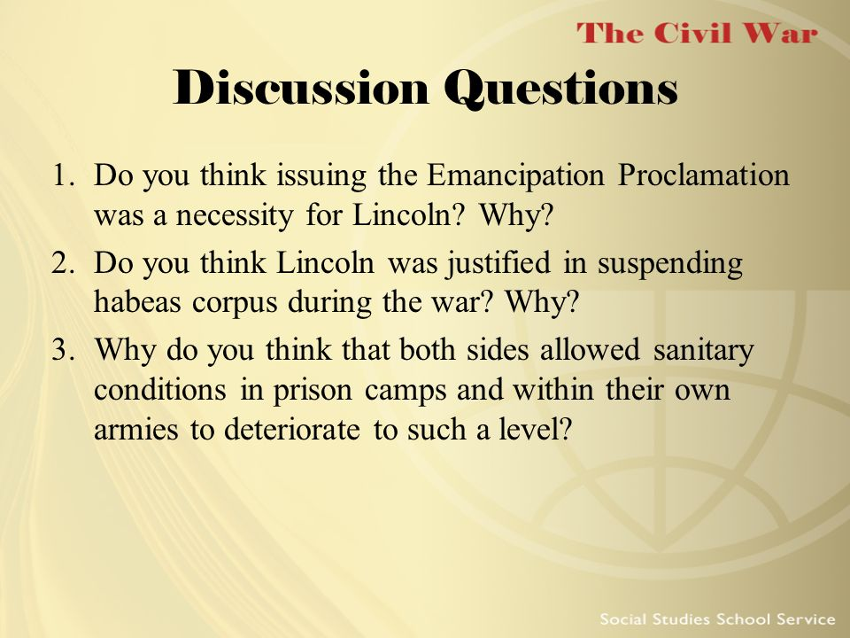 Discussion Questions Do you think issuing the Emancipation Proclamation was a necessity for Lincoln Why