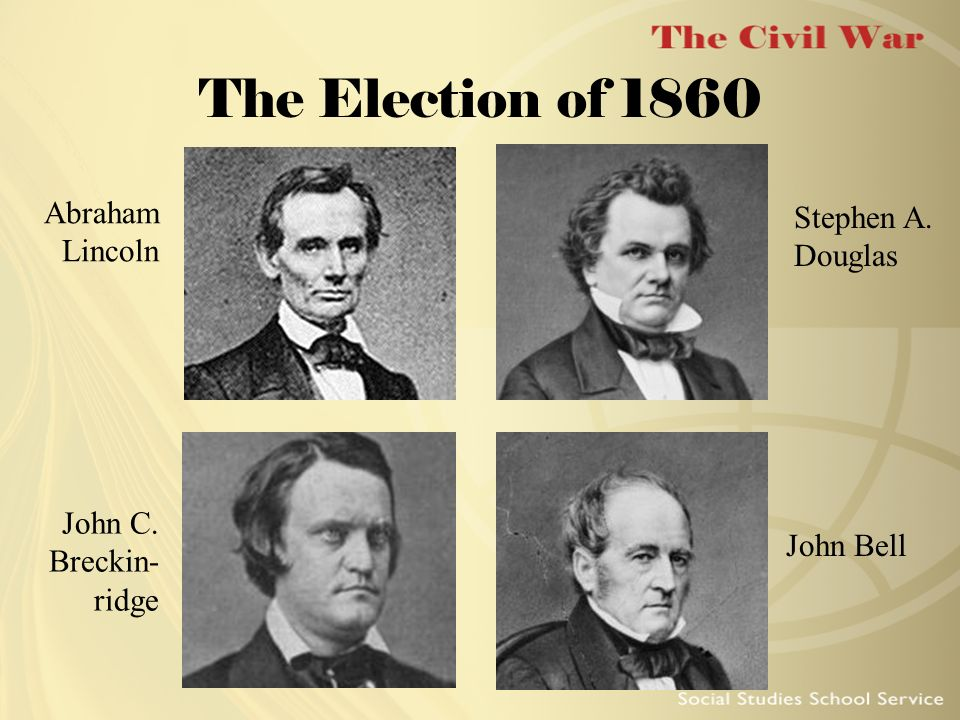 The Election of 1860 Abraham Lincoln Stephen A. Douglas