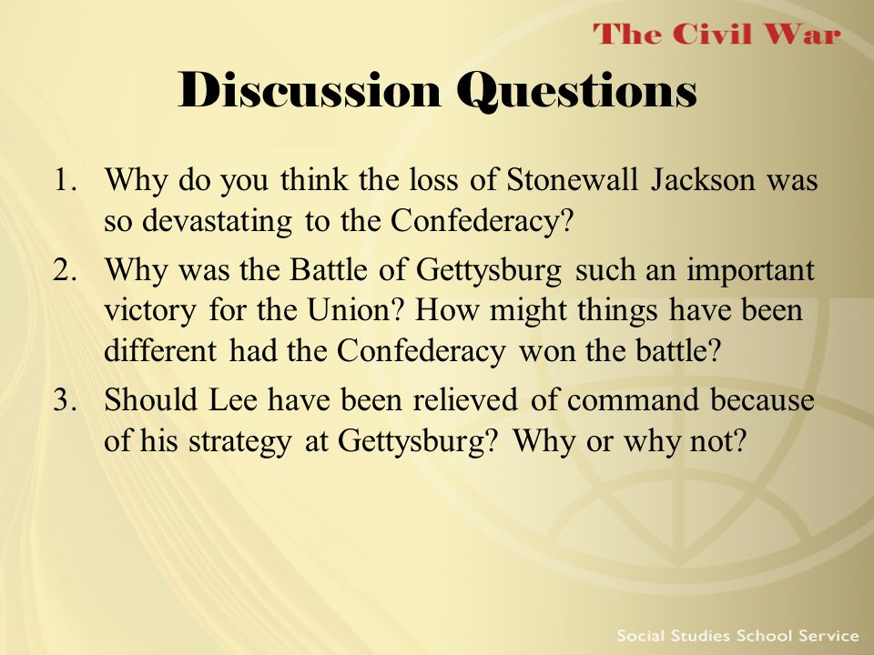 Discussion Questions Why do you think the loss of Stonewall Jackson was so devastating to the Confederacy