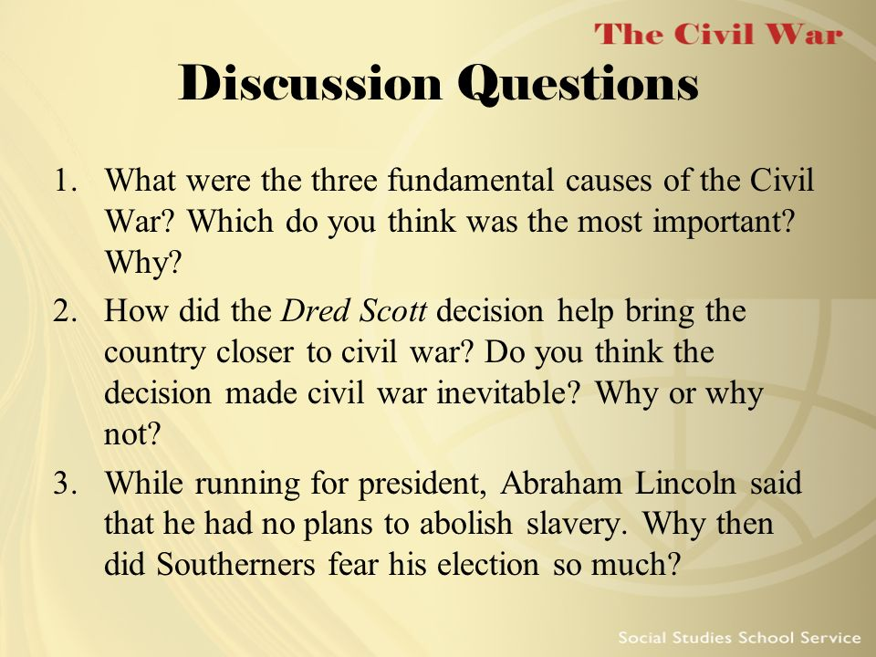 Discussion Questions What were the three fundamental causes of the Civil War Which do you think was the most important Why