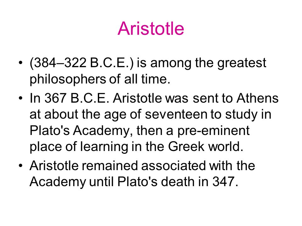 Aristotle (384–322 B.C.E.) is among the greatest philosophers of all time.