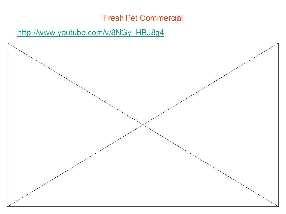 Fresh Pet Commercial http://www.youtube.com/v/8NGy_HBJ8q4