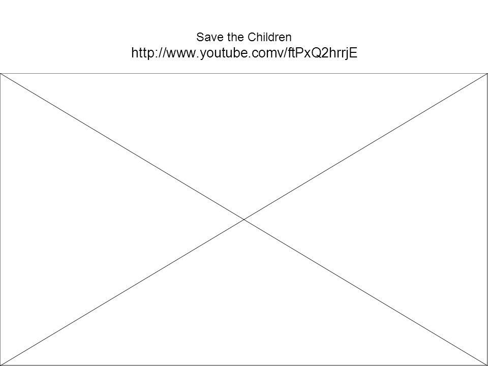 Save the Children http://www.youtube.comv/ftPxQ2hrrjE