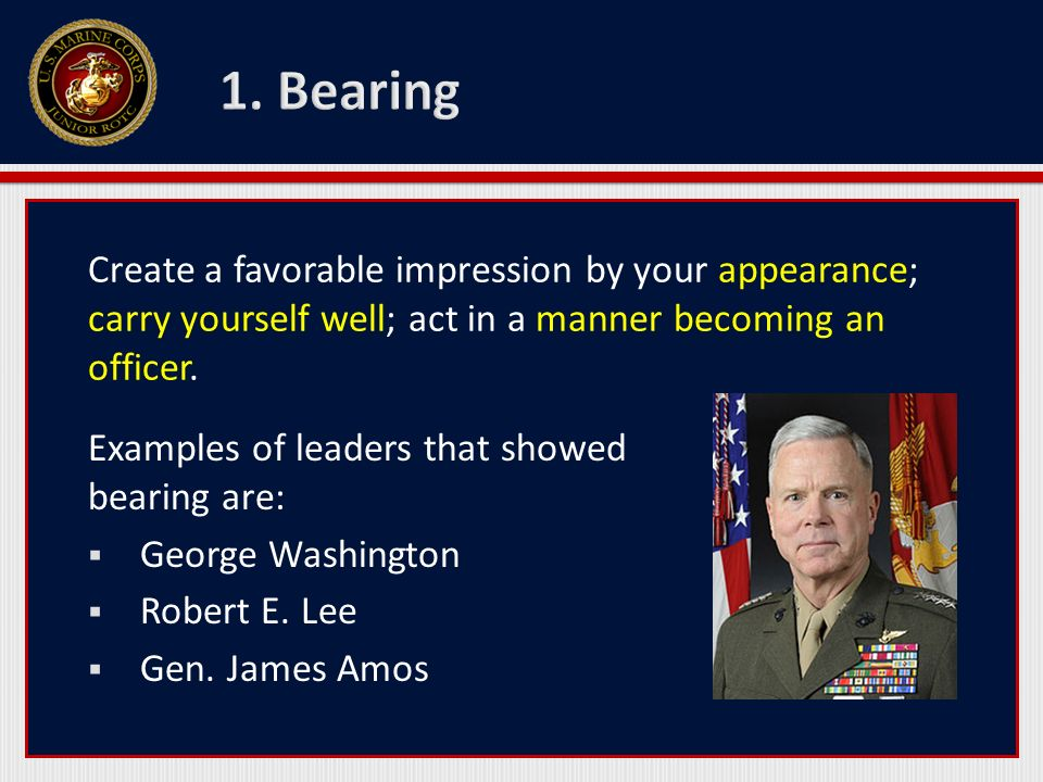 1. Bearing Create a favorable impression by your appearance; carry yourself well; act in a manner becoming an officer.