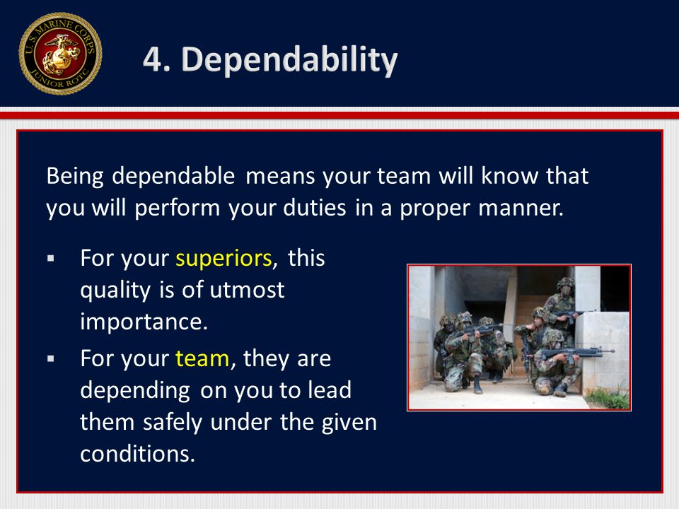 4. Dependability Being dependable means your team will know that you will perform your duties in a proper manner.