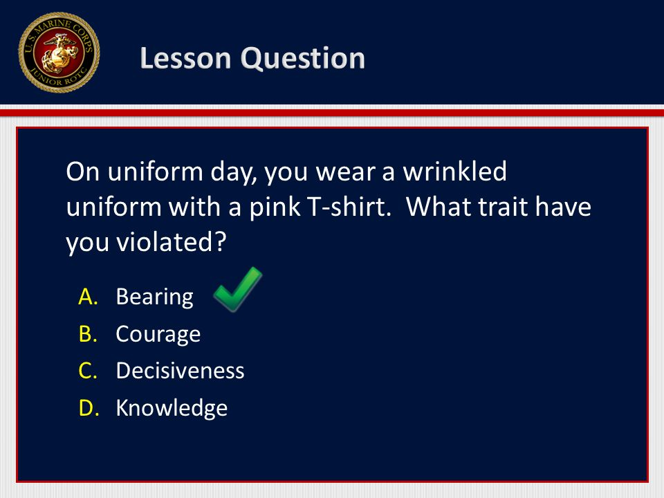 Lesson Question On uniform day, you wear a wrinkled uniform with a pink T-shirt. What trait have you violated