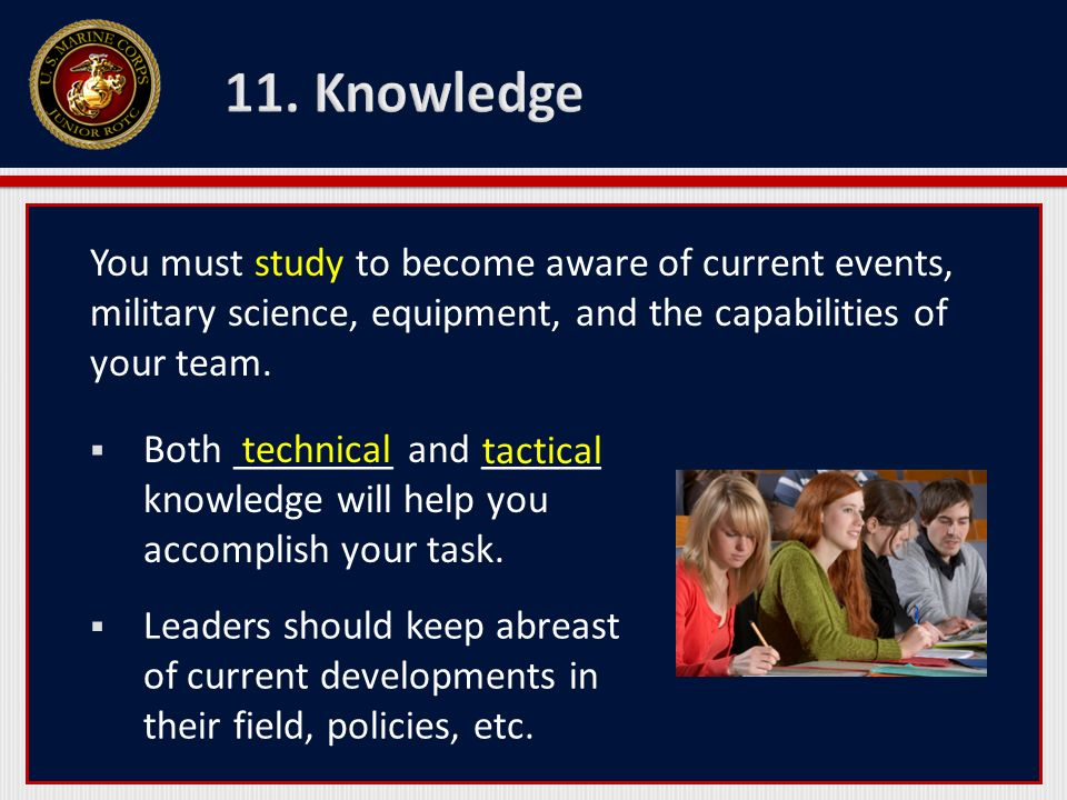11. Knowledge You must study to become aware of current events, military science, equipment, and the capabilities of your team.